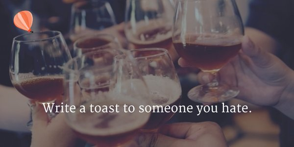 Write a toast to someone you hate.